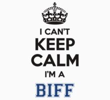 I cant keep calm Im a BIFF by icant