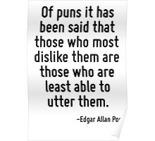 Of puns it has been said that those who most dislike them are those who are least able to utter them. Poster