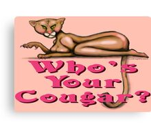 Who's Your Cougar! Canvas Print