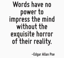Words have no power to impress the mind without the exquisite horror of their reality. T-Shirt