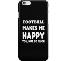 Football Makes Me Happy You, Not So Much iPhone Case/Skin