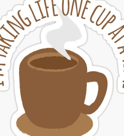 I'm taking life one cup at a time (Coffee) Sticker