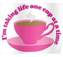 I'm taking life one cup at a time (Tea cup) Poster