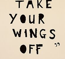 Take Your Wings Off by MarthaMae