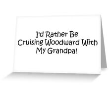 Id Rather Be Cruising Woodward With My Grandpa Greeting Card