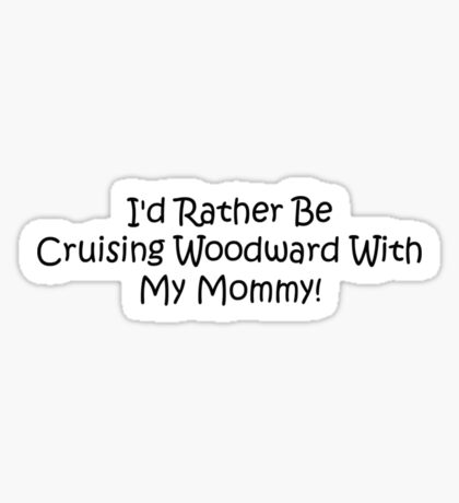 Id Rather Be Cruising Woodward With My Mommy Sticker