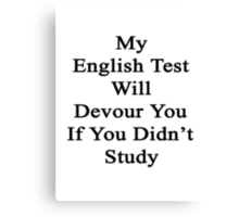 My English Test Will Devour You If You Didn't Study  Canvas Print