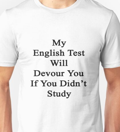 My English Test Will Devour You If You Didn't Study  Unisex T-Shirt