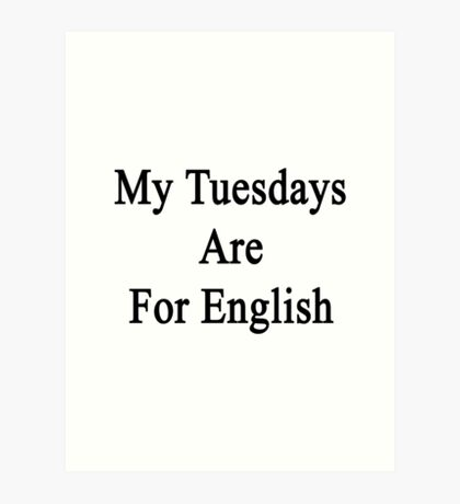 My Tuesdays Are For English  Art Print