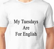 My Tuesdays Are For English  Unisex T-Shirt