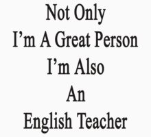 Not Only I'm A Great Person I'm Also An English Teacher  by supernova23