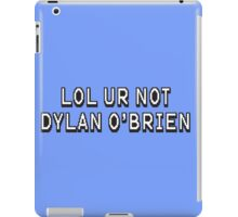 LOL ur not dylan o'brien iPad Case/Skin
