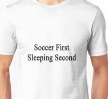 Soccer First Sleeping Second  Unisex T-Shirt