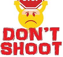 STOP DON'T SHOOT SADFACE by VividAudacity