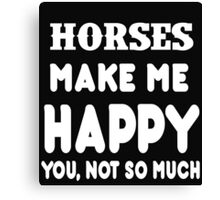 Horses Make Me Happy You, Not So Much Canvas Print