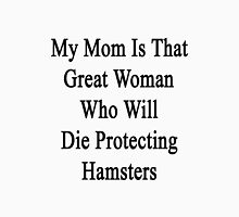 My Mom Is That Great Woman Who Will Die Protecting Hamsters  Unisex T-Shirt