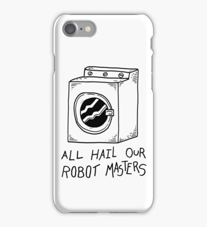 All hail our robot masters - washing mashine iPhone Case/Skin