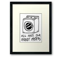 All hail our robot masters - washing mashine Framed Print