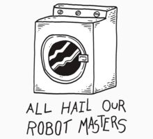 All hail our robot masters - washing mashine by DiabolickalPLAN