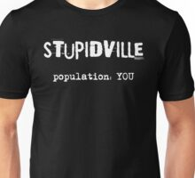 welcome to stupidville... Unisex T-Shirt