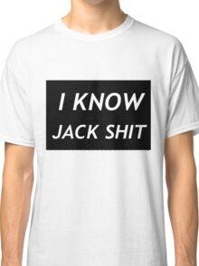 I Know Jack Shit Classic T-Shirt