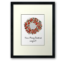 Have a Merry one! Framed Print