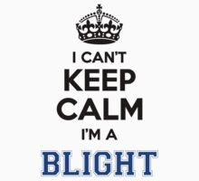 I cant keep calm Im a BLIGHT by icant