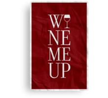Wine Me Up Canvas Print