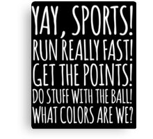 Funny 'Yay Sports!' Snarky Non-Sports Fan T-Shirt and Gift Ideas Canvas Print