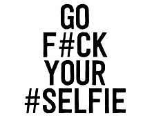 go f#ck your #selfie Photographic Print