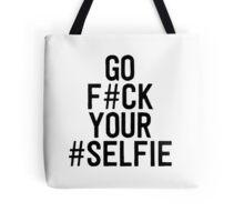 go f#ck your #selfie Tote Bag