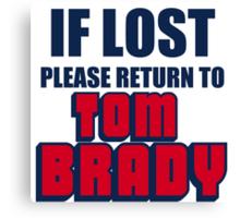 IF LOST PLEASE RETURN TO TOM BRADY Canvas Print