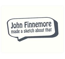 John Finnemore made a sketch about that Art Print