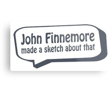 John Finnemore made a sketch about that Metal Print