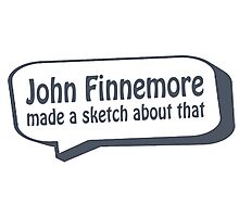 John Finnemore made a sketch about that Photographic Print