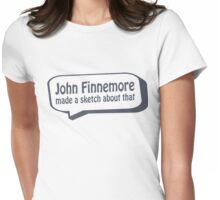 John Finnemore made a sketch about that Womens Fitted T-Shirt
