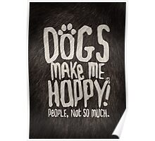 Dogs Make Me Happy! People, Not So Much.  Poster