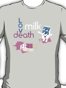 a love, death and milk story T-Shirt