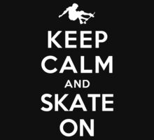 Keep Calm and Skate On by ilovedesign