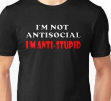 I'm Not Antisocial I'm Anti-Stupid Unisex T-Shirt