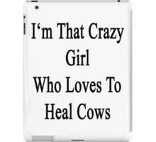 I'm That Crazy Girl Who Loves To Heal Cows  iPad Case/Skin