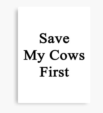 Save My Cows First  Canvas Print