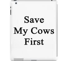 Save My Cows First  iPad Case/Skin