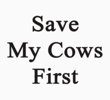 Save My Cows First  by supernova23