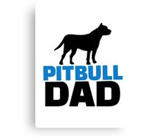 Pit bull Dad Canvas Print
