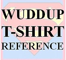 Wuddup T-Shirt Reference by katemcdonnell99