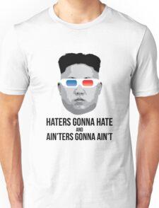 Kim Jong Un - Haters Gonna Hate Unisex T-Shirt