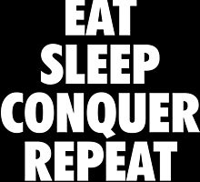 EAT SLEEP CONQUER REPEAT by owned