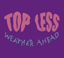 TOPLESS weather ahead * by TeaseTees