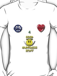 Peace Love Good Happiness Stuff T-Shirt